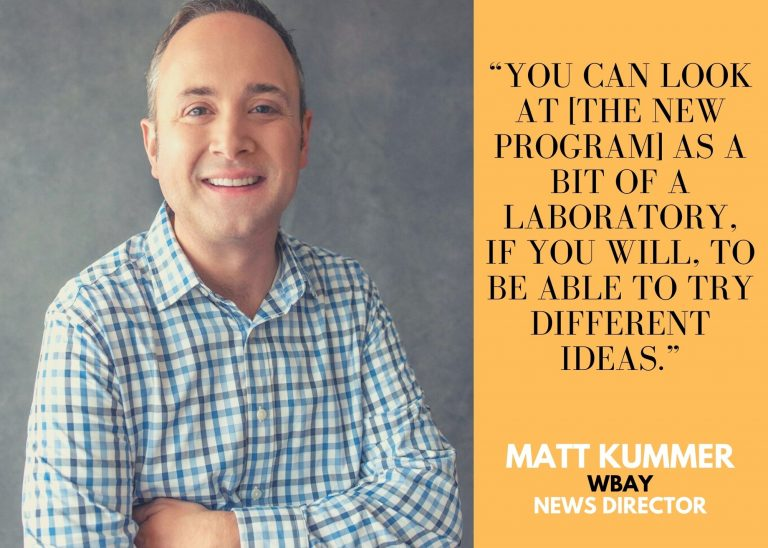 """Image of WBAY News Director Matt Kummer with the quote: """"You can look at [the new program] as a bit of a laboratory, if you will, to be able to try different ideas."""""""