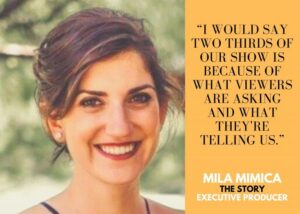"""Image of The Story Executive Producer Mila Mimica with quote: """"I would say two thirds of our show is because of what viewers are asking and what they're telling us."""""""